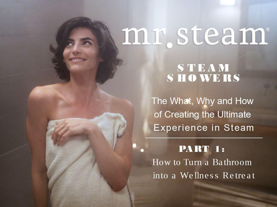 Steam Showers 101: How To Turn a Bathroom Into a Wellness Retreat